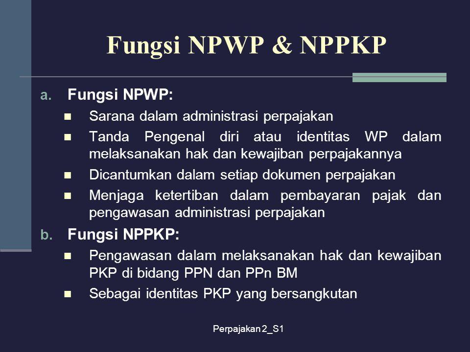Fungsi NPWP & NPPKP Fungsi NPWP: Fungsi NPPKP: