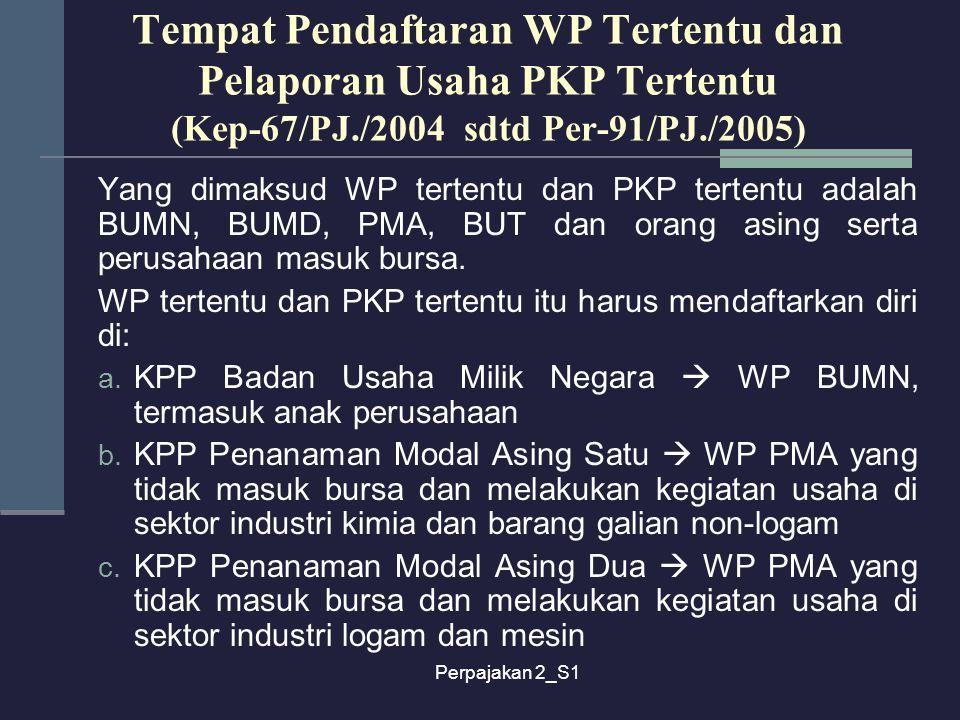 Tempat Pendaftaran WP Tertentu dan Pelaporan Usaha PKP Tertentu (Kep-67/PJ./2004 sdtd Per-91/PJ./2005)