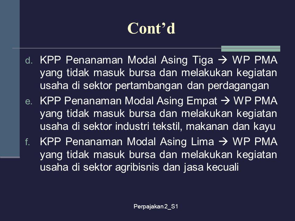 Cont'd KPP Penanaman Modal Asing Tiga  WP PMA yang tidak masuk bursa dan melakukan kegiatan usaha di sektor pertambangan dan perdagangan.