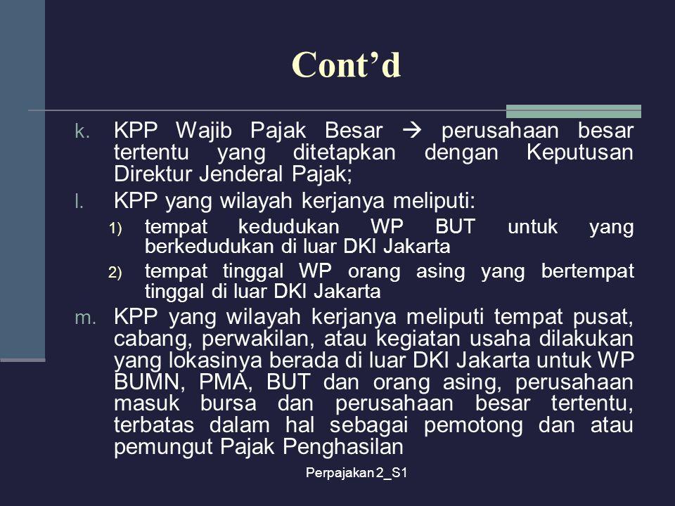 Cont'd KPP Wajib Pajak Besar  perusahaan besar tertentu yang ditetapkan dengan Keputusan Direktur Jenderal Pajak;