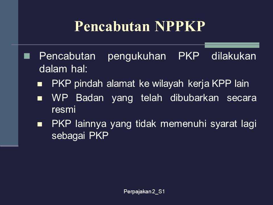 Pencabutan NPPKP Pencabutan pengukuhan PKP dilakukan dalam hal: