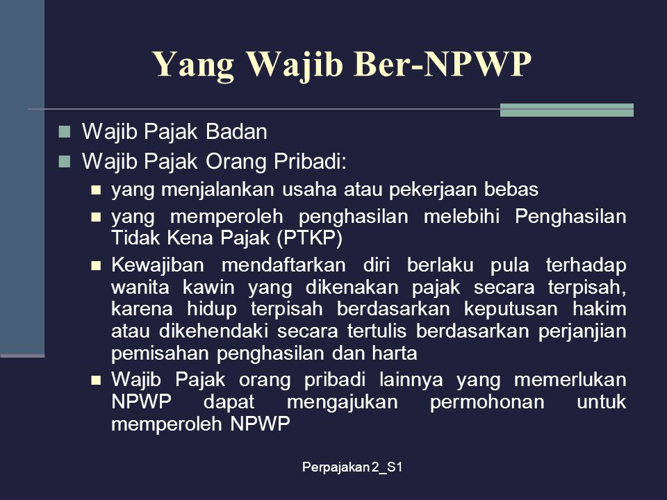 Yang Wajib Ber-NPWP Wajib Pajak Badan Wajib Pajak Orang Pribadi: