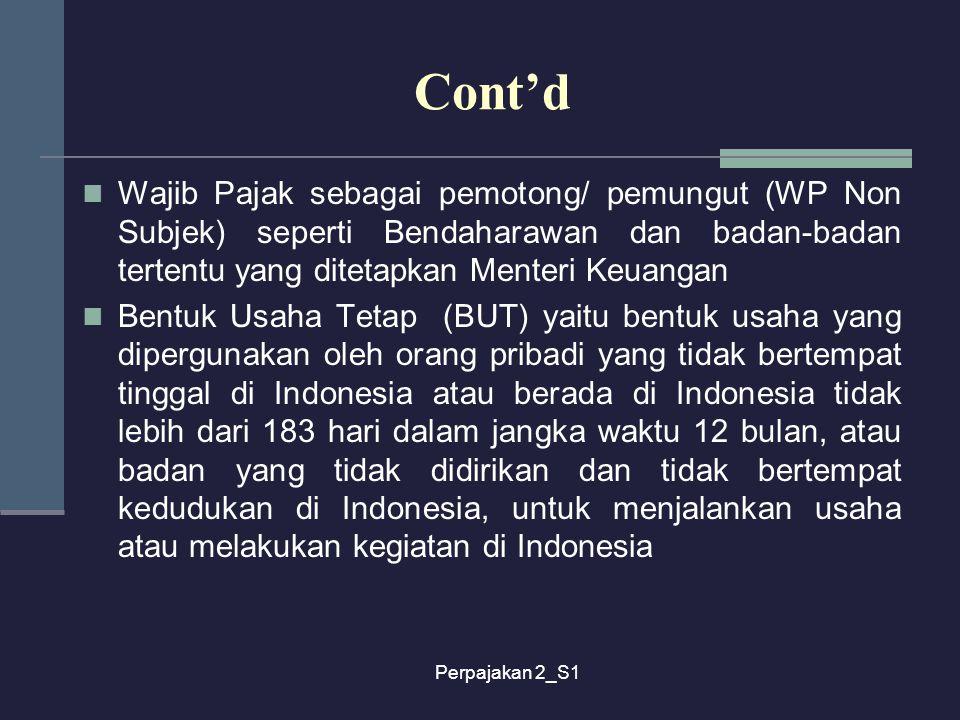 Cont'd Wajib Pajak sebagai pemotong/ pemungut (WP Non Subjek) seperti Bendaharawan dan badan-badan tertentu yang ditetapkan Menteri Keuangan.