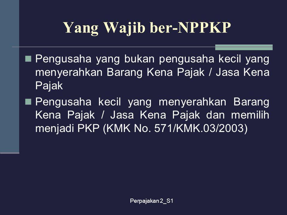 Yang Wajib ber-NPPKP Pengusaha yang bukan pengusaha kecil yang menyerahkan Barang Kena Pajak / Jasa Kena Pajak.