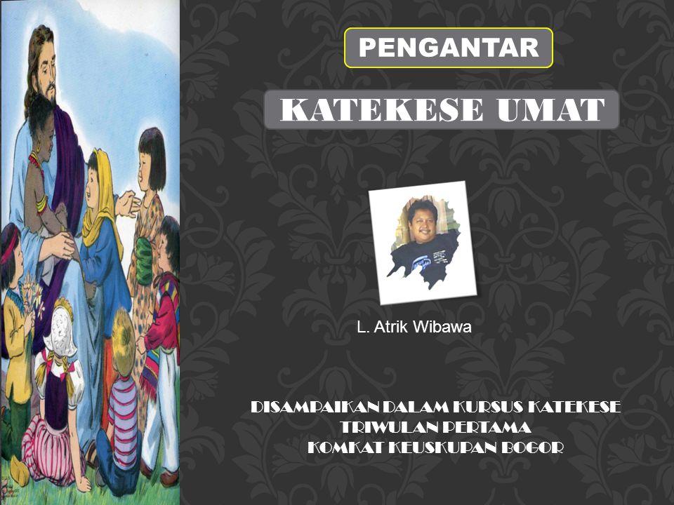 KATEKESE UMAT PENGANTAR L. Atrik Wibawa