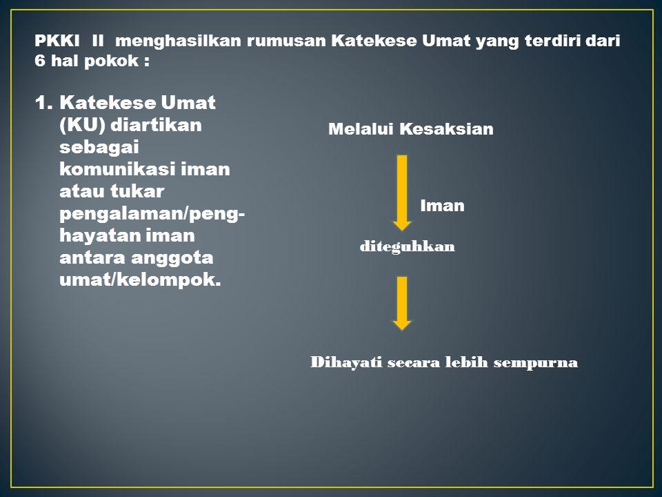 PKKI II menghasilkan rumusan Katekese Umat yang terdiri dari 6 hal pokok :