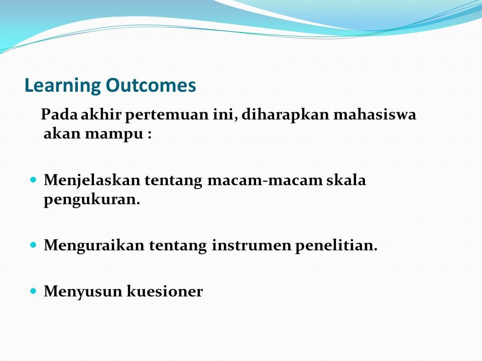 Learning Outcomes Pada akhir pertemuan ini, diharapkan mahasiswa akan mampu : Menjelaskan tentang macam-macam skala pengukuran.