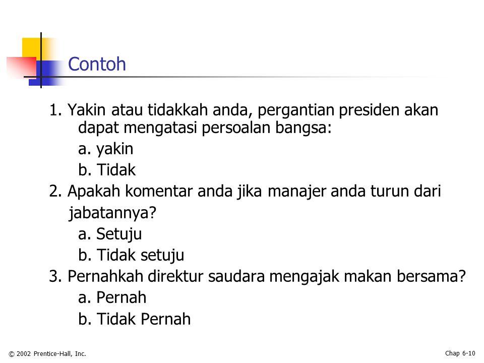 Contoh 1. Yakin atau tidakkah anda, pergantian presiden akan dapat mengatasi persoalan bangsa: a. yakin.