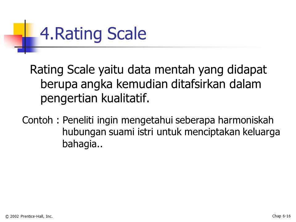 4.Rating Scale Rating Scale yaitu data mentah yang didapat berupa angka kemudian ditafsirkan dalam pengertian kualitatif.