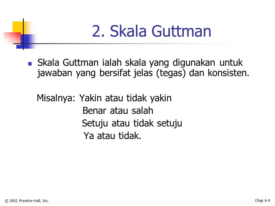 2. Skala Guttman Skala Guttman ialah skala yang digunakan untuk jawaban yang bersifat jelas (tegas) dan konsisten.