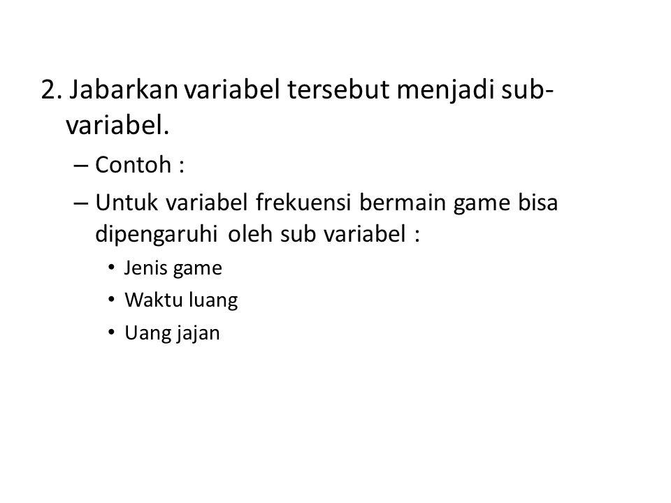 2. Jabarkan variabel tersebut menjadi sub-variabel.
