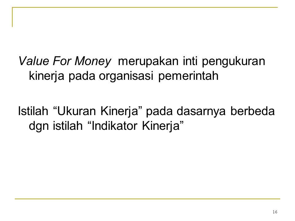 Value For Money merupakan inti pengukuran kinerja pada organisasi pemerintah