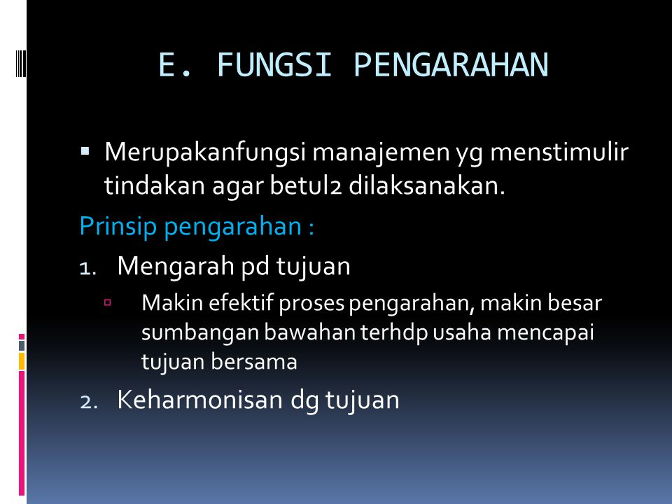 E. FUNGSI PENGARAHAN Merupakanfungsi manajemen yg menstimulir tindakan agar betul2 dilaksanakan. Prinsip pengarahan :