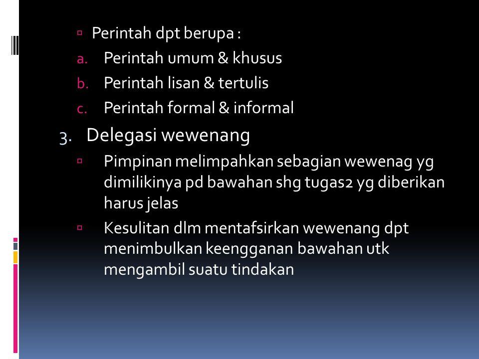 Delegasi wewenang Perintah dpt berupa : Perintah umum & khusus