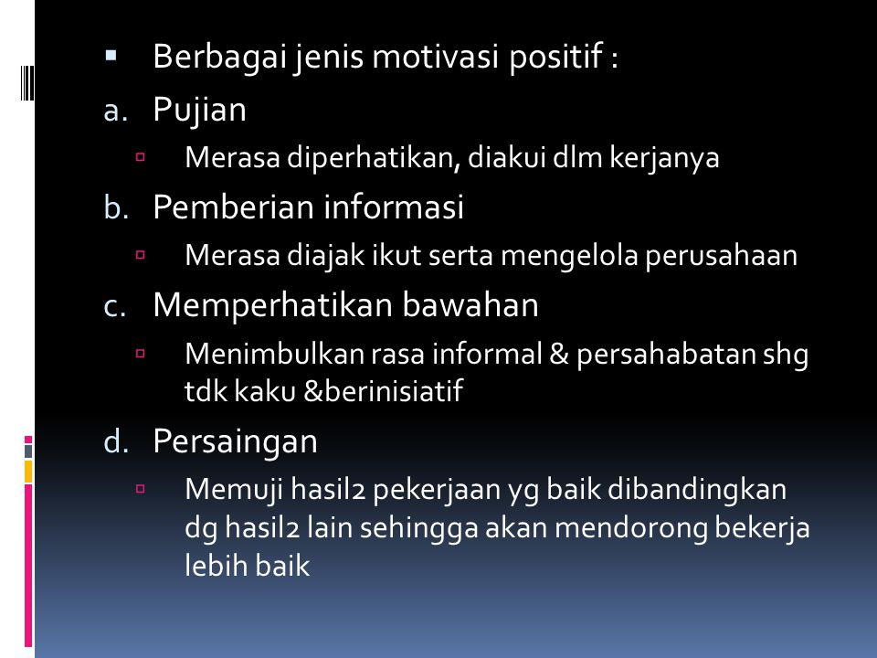 Berbagai jenis motivasi positif : Pujian Pemberian informasi