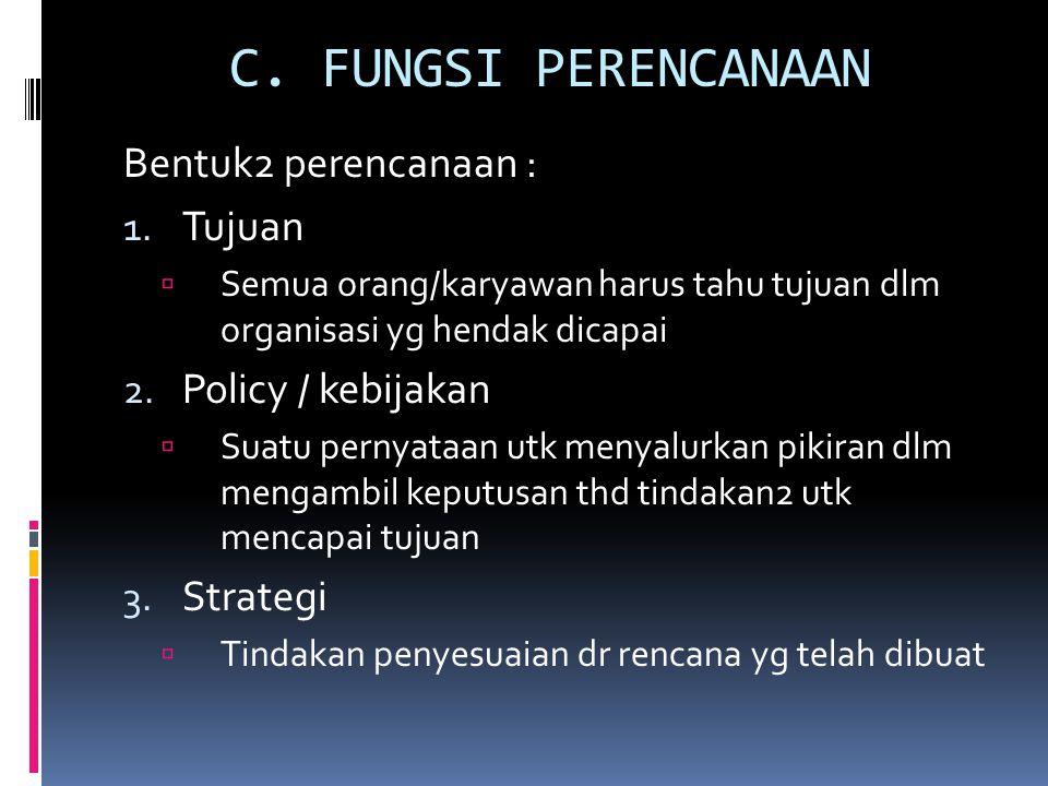 C. FUNGSI PERENCANAAN Bentuk2 perencanaan : Tujuan Policy / kebijakan