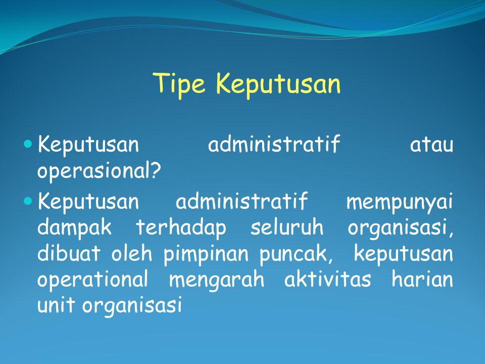 Tipe Keputusan Keputusan administratif atau operasional