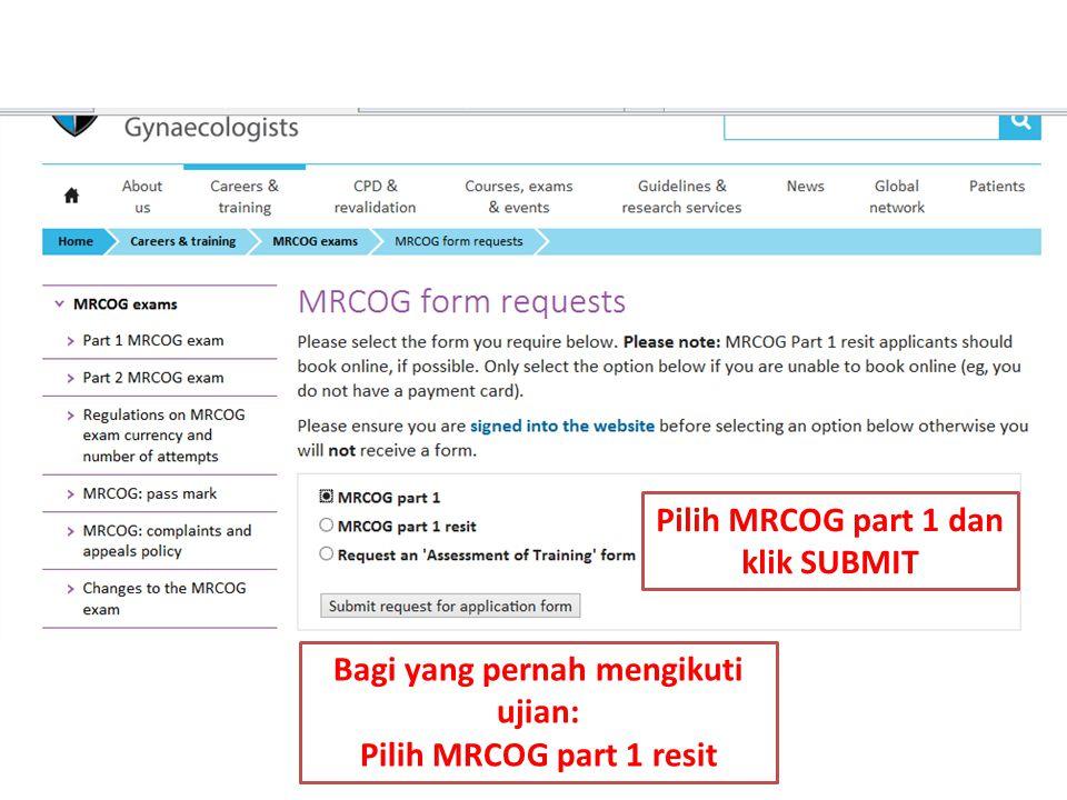 Pilih MRCOG part 1 dan klik SUBMIT Bagi yang pernah mengikuti ujian: