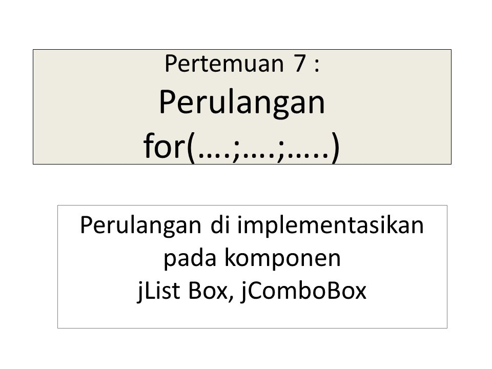 Pertemuan 7 : Perulangan for(….;….;…..)