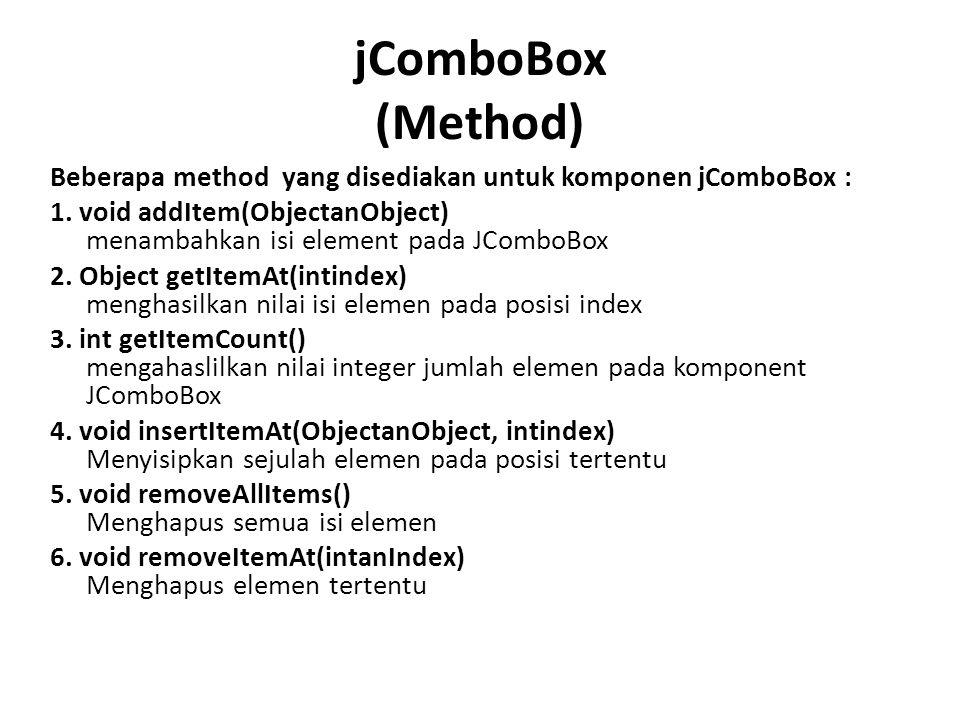 jComboBox (Method) Beberapa method yang disediakan untuk komponen jComboBox :