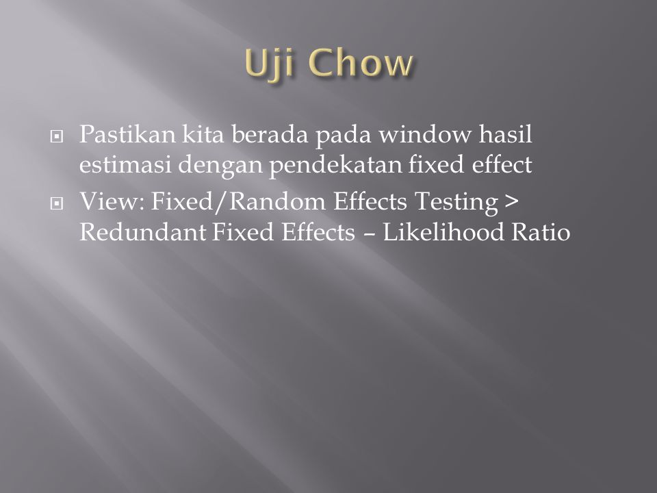 Uji Chow Pastikan kita berada pada window hasil estimasi dengan pendekatan fixed effect.