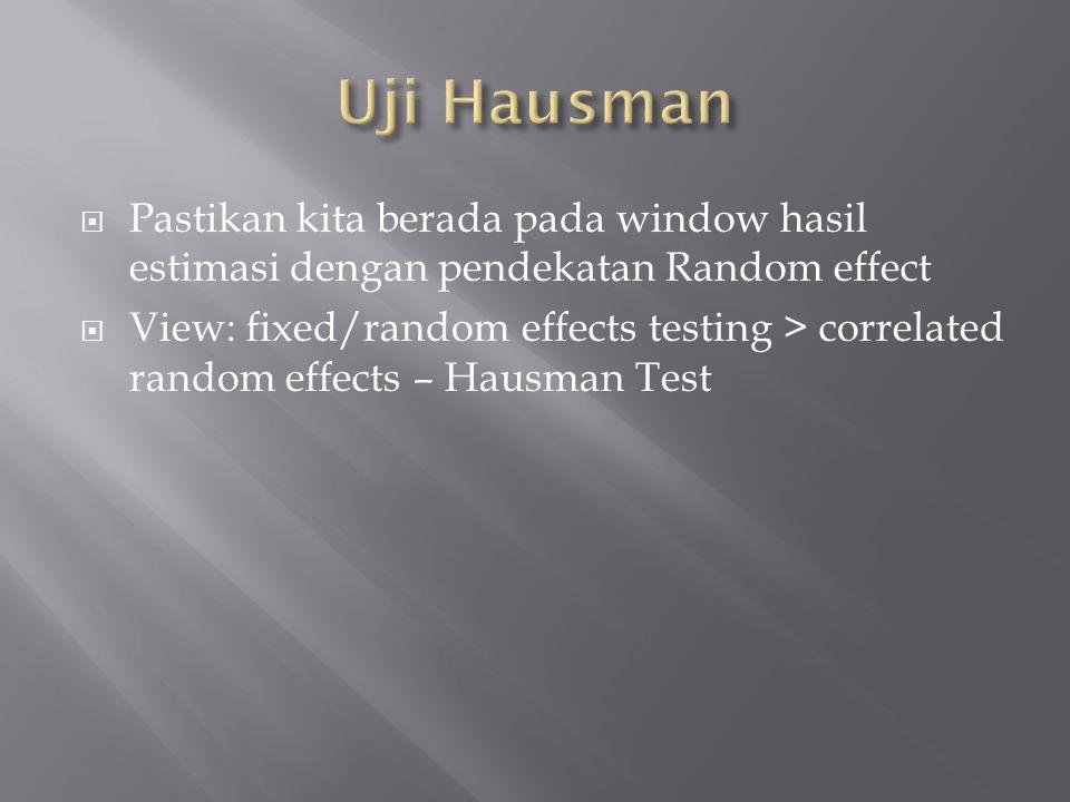 Uji Hausman Pastikan kita berada pada window hasil estimasi dengan pendekatan Random effect.