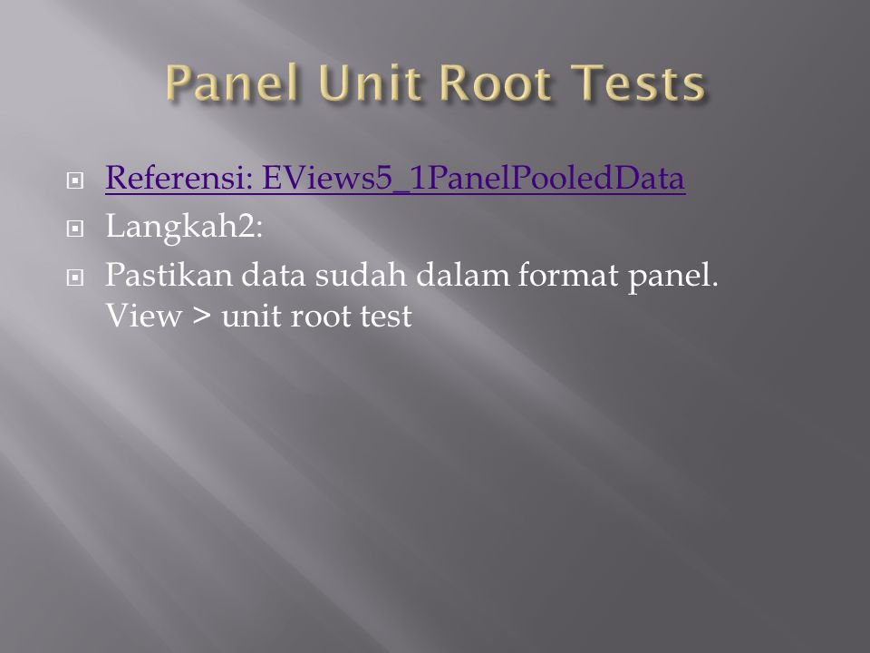 Panel Unit Root Tests Referensi: EViews5_1PanelPooledData Langkah2: