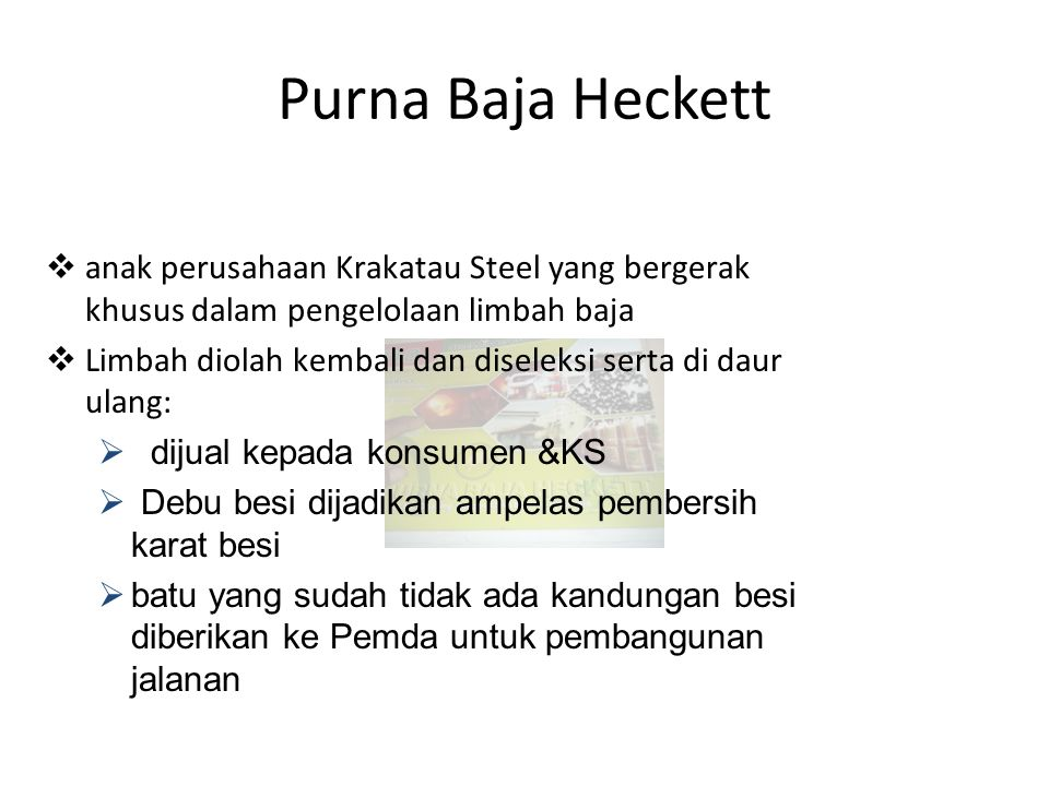 Purna Baja Heckett anak perusahaan Krakatau Steel yang bergerak khusus dalam pengelolaan limbah baja.