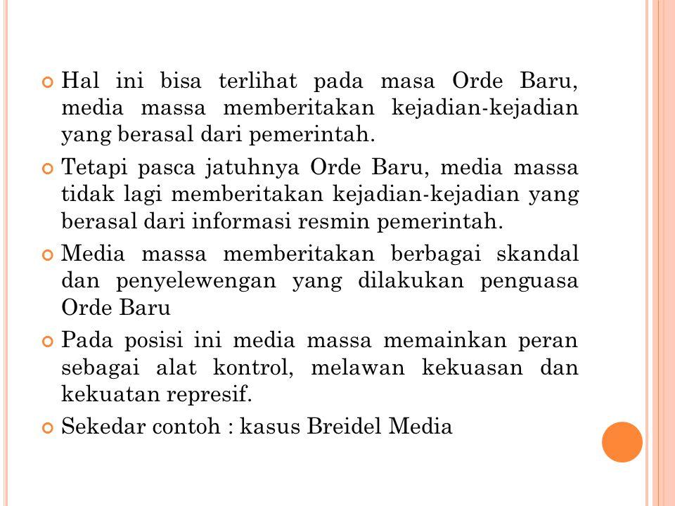 Hal ini bisa terlihat pada masa Orde Baru, media massa memberitakan kejadian-kejadian yang berasal dari pemerintah.