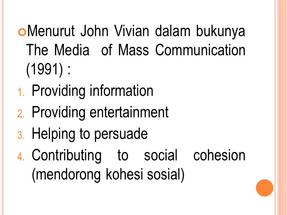 Menurut John Vivian dalam bukunya The Media of Mass Communication (1991) :