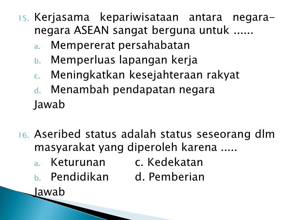 Kerjasama kepariwisataan antara negara- negara ASEAN sangat berguna untuk ......