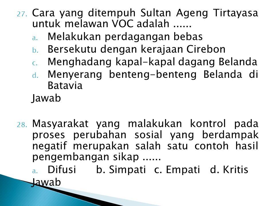 Cara yang ditempuh Sultan Ageng Tirtayasa untuk melawan VOC adalah ......