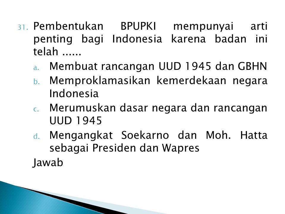 Pembentukan BPUPKI mempunyai arti penting bagi Indonesia karena badan ini telah ......