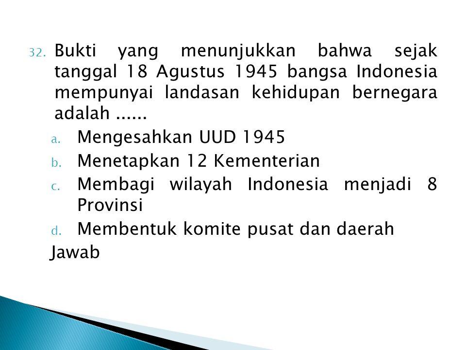 Bukti yang menunjukkan bahwa sejak tanggal 18 Agustus 1945 bangsa Indonesia mempunyai landasan kehidupan bernegara adalah ......
