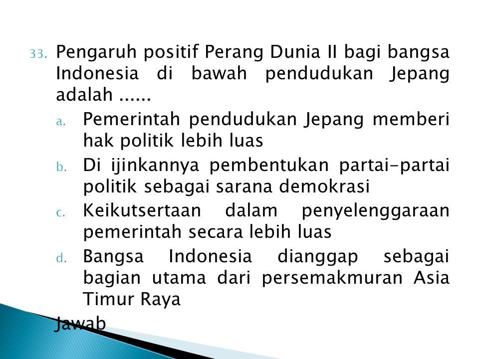 Pengaruh positif Perang Dunia II bagi bangsa Indonesia di bawah pendudukan Jepang adalah ......