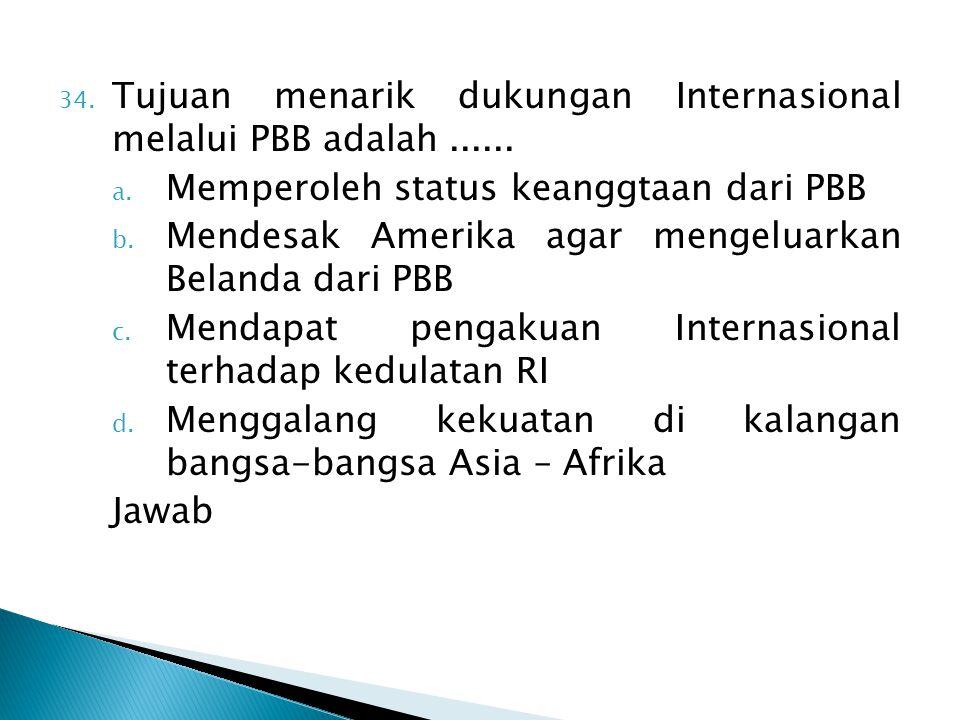 Tujuan menarik dukungan Internasional melalui PBB adalah ......
