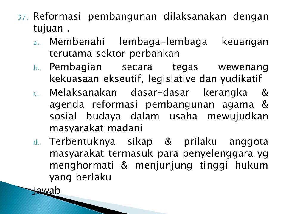 Reformasi pembangunan dilaksanakan dengan tujuan .