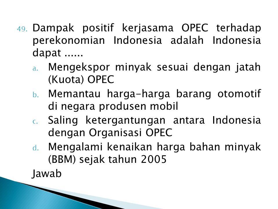 Dampak positif kerjasama OPEC terhadap perekonomian Indonesia adalah Indonesia dapat ......