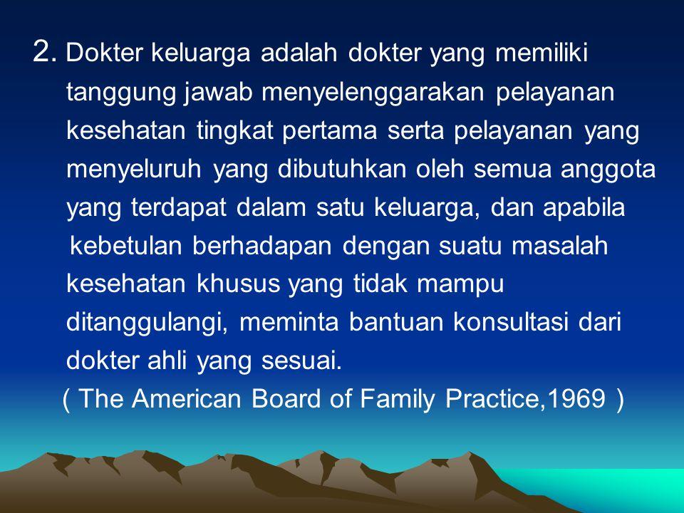 2. Dokter keluarga adalah dokter yang memiliki