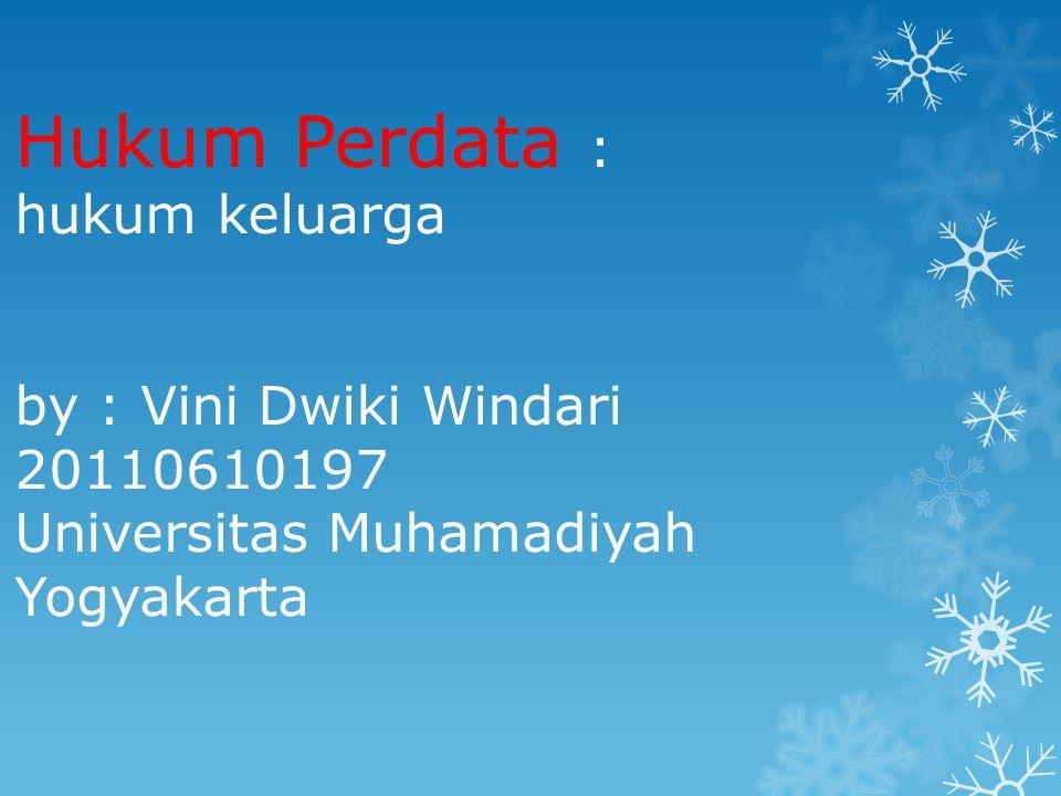 Hukum Perdata : hukum keluarga by : Vini Dwiki Windari 20110610197 Universitas Muhamadiyah Yogyakarta
