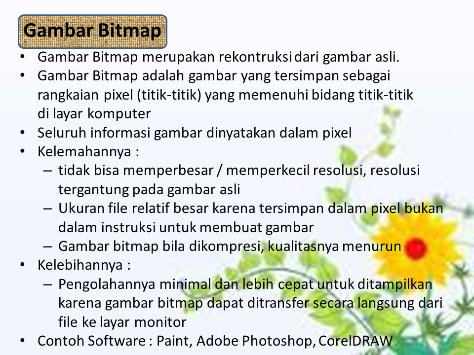 Gambar Bitmap Gambar Bitmap merupakan rekontruksi dari gambar asli.