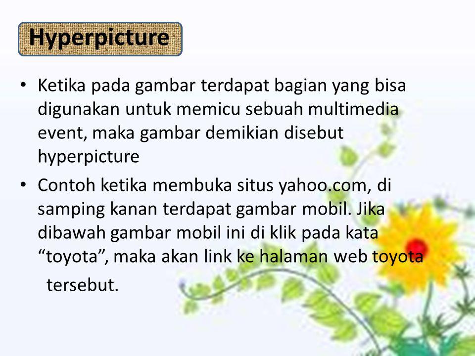 Hyperpicture Ketika pada gambar terdapat bagian yang bisa digunakan untuk memicu sebuah multimedia event, maka gambar demikian disebut hyperpicture.