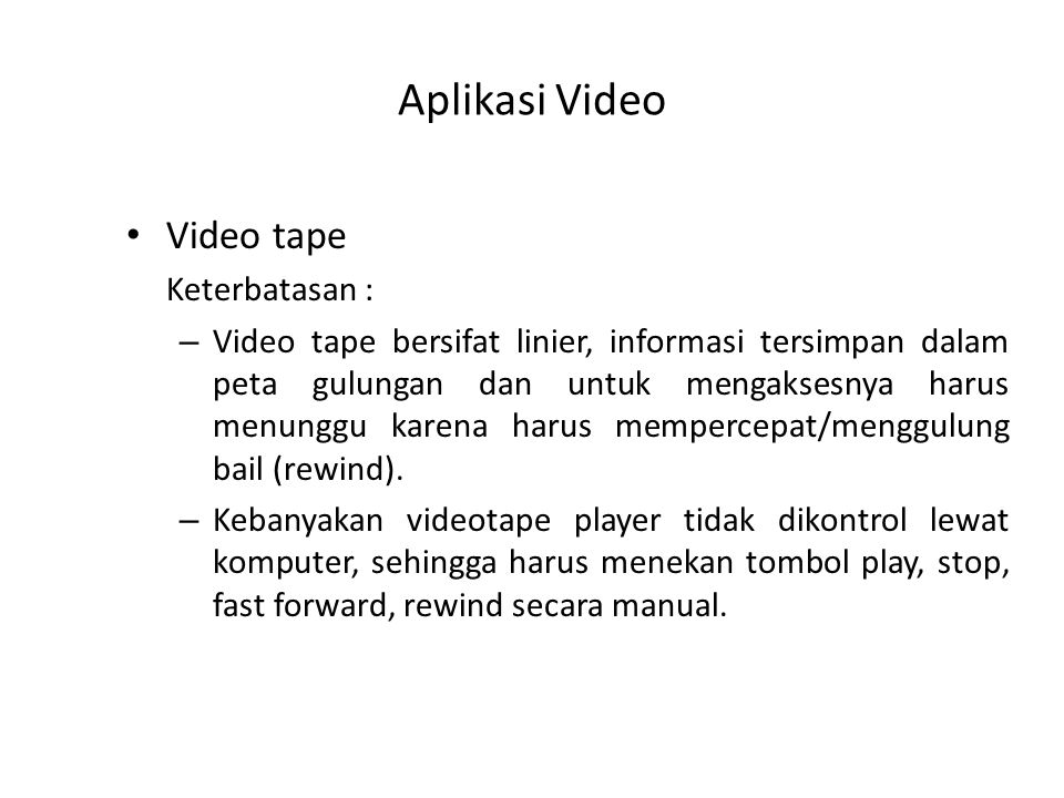 Aplikasi Video Video tape Keterbatasan :