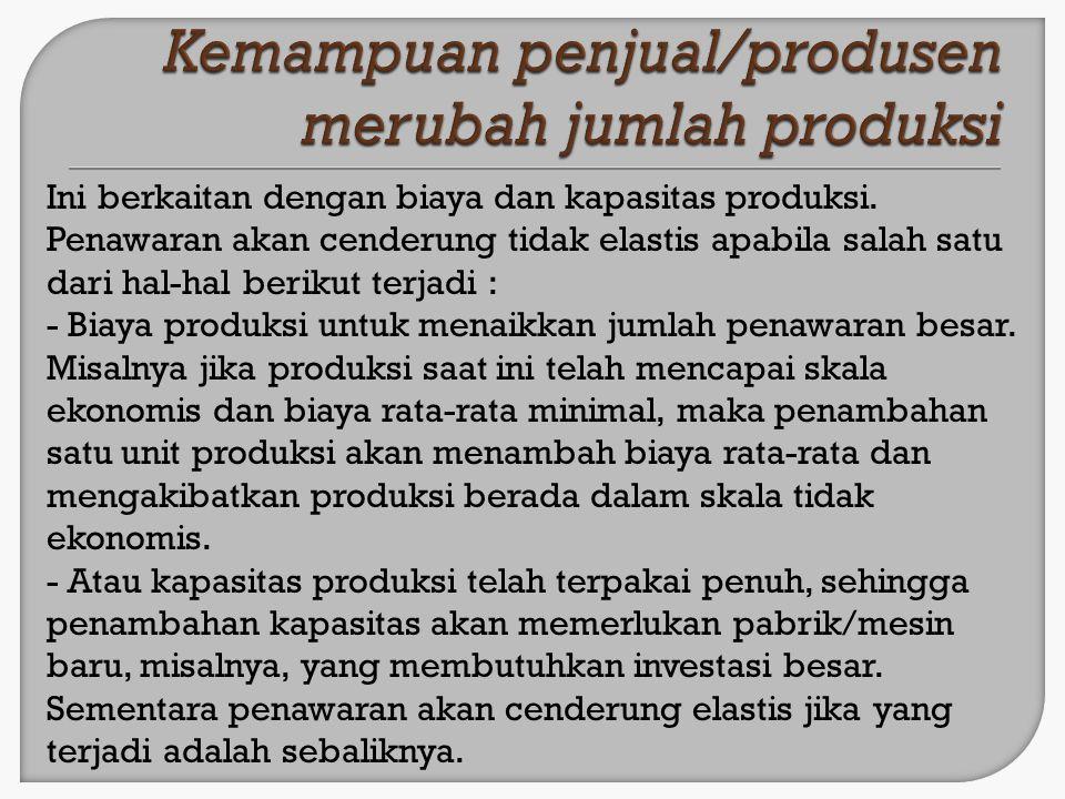 Kemampuan penjual/produsen merubah jumlah produksi