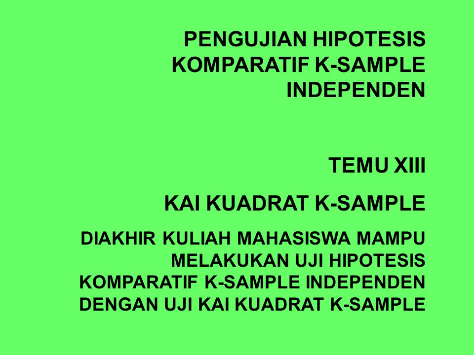 PENGUJIAN HIPOTESIS KOMPARATIF K-SAMPLE INDEPENDEN