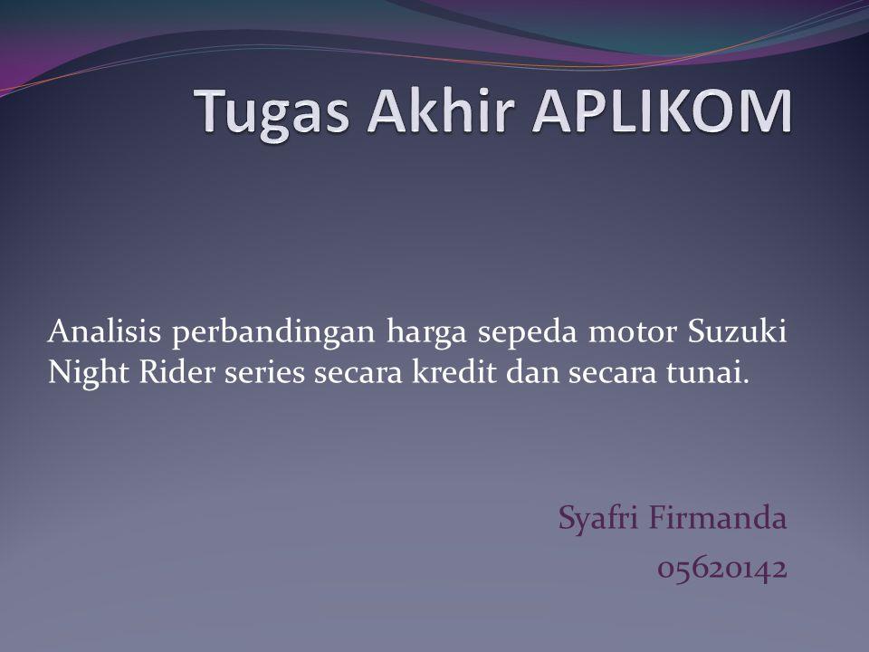 Tugas Akhir APLIKOM Analisis perbandingan harga sepeda motor Suzuki Night Rider series secara kredit dan secara tunai.