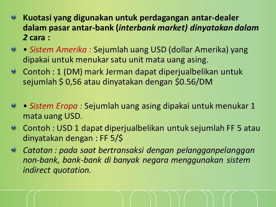 Kuotasi yang digunakan untuk perdagangan antar-dealer dalam pasar antar-bank (interbank market) dinyatakan dalam 2 cara :