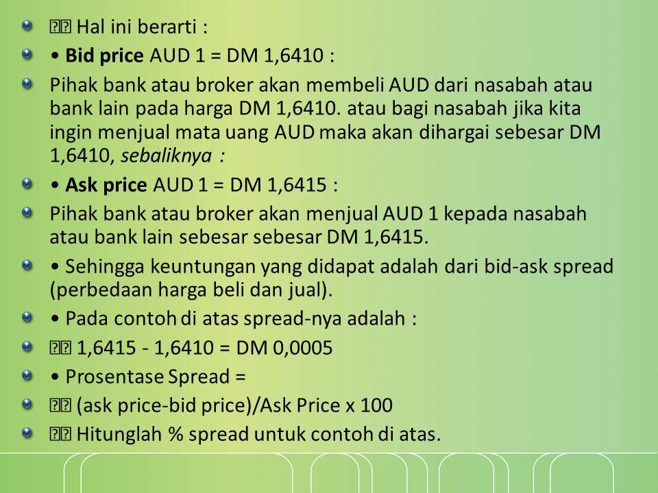  Hal ini berarti : • Bid price AUD 1 = DM 1,6410 :