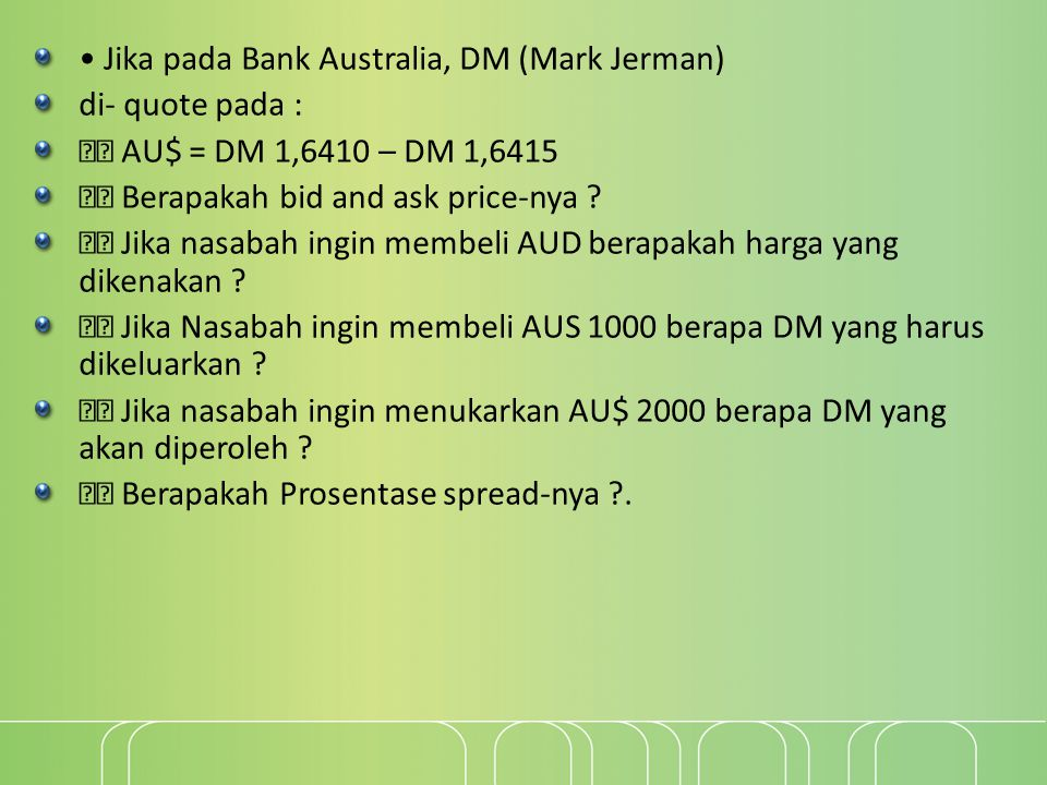 • Jika pada Bank Australia, DM (Mark Jerman)