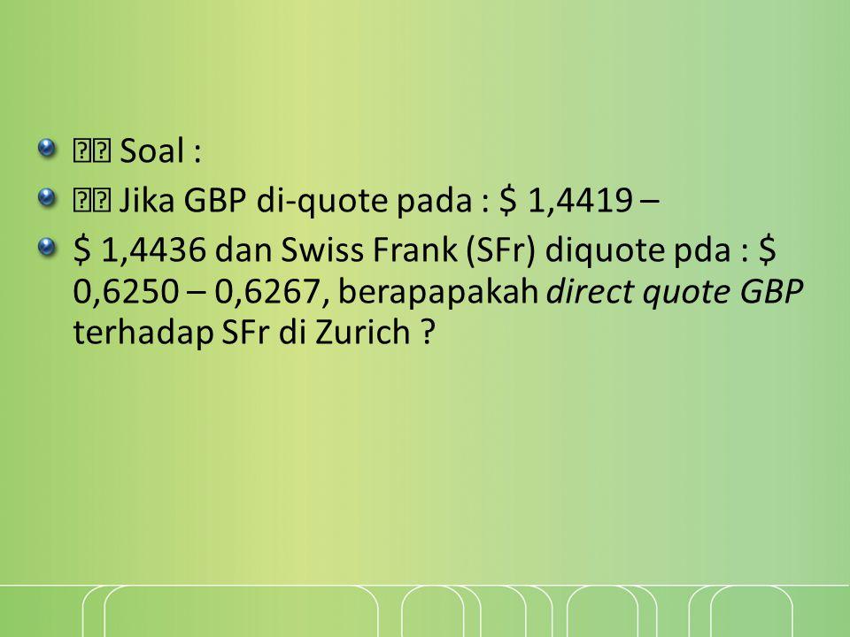  Soal :  Jika GBP di-quote pada : $ 1,4419 –